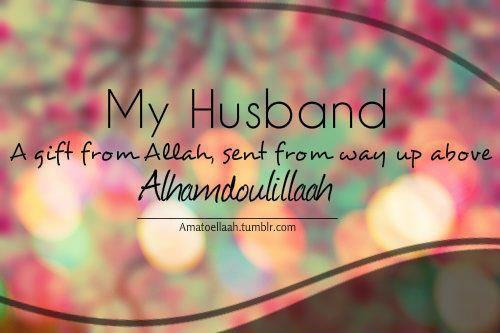 My Husband; A gift from Allah.